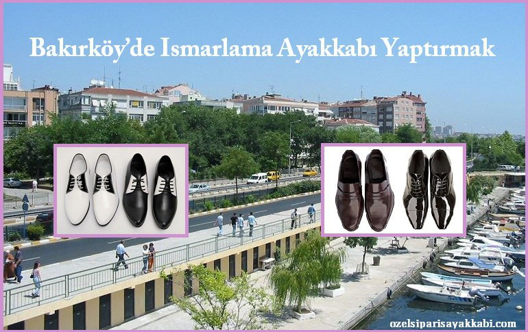 Bakırköy'de Ismarlama Ayakkabı Yaptırmak
