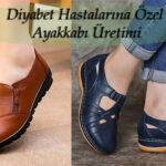 Diyabet Hastalarına Özel Ayakkabı Üretimi