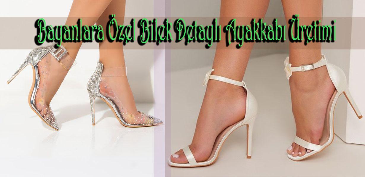 Bayanlara Özel Bilek Detaylı Ayakkabı Üretimi