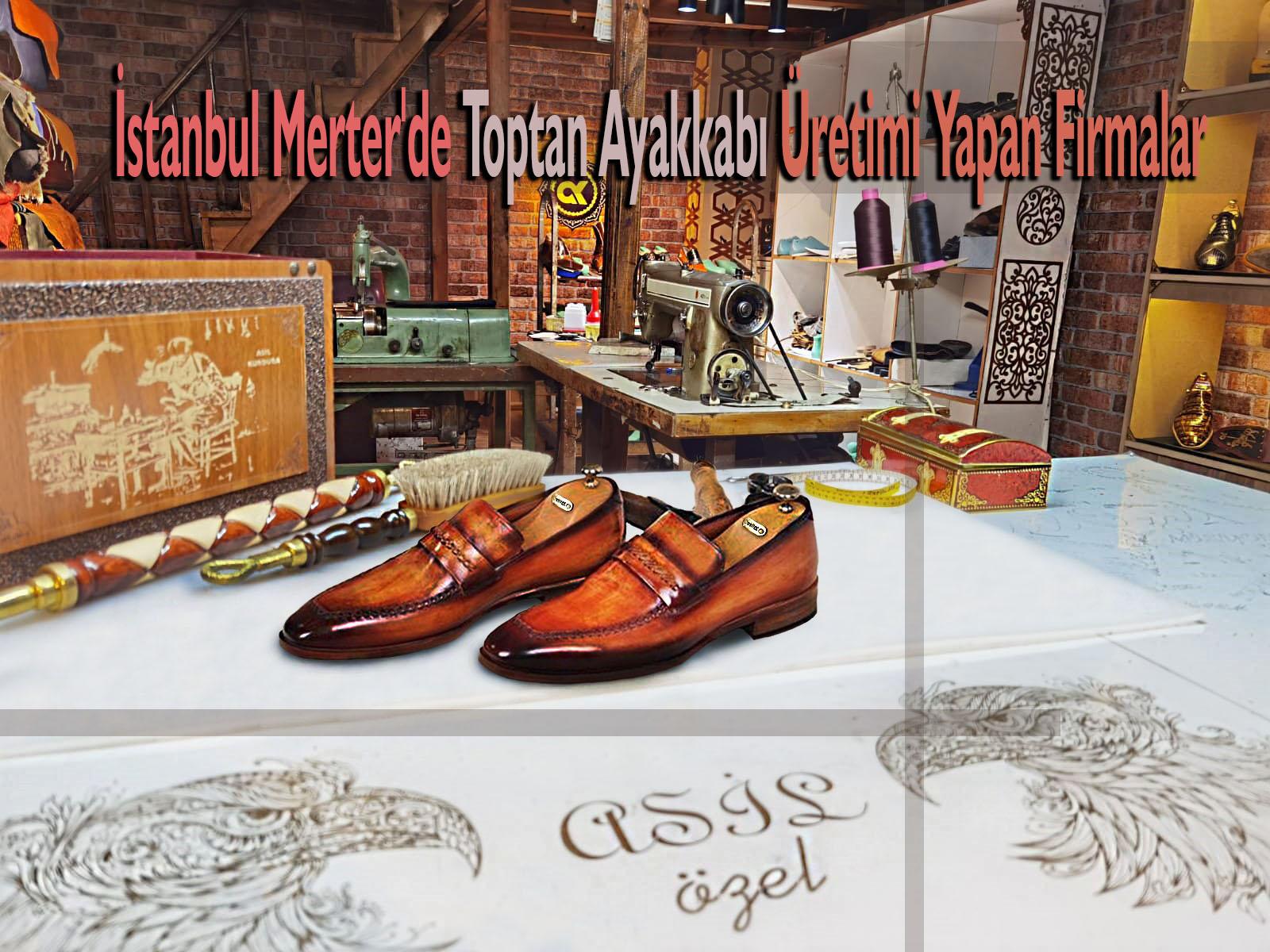 İstanbul Merter'de Toptan Ayakkabı Üretimi Yapan Firmalar