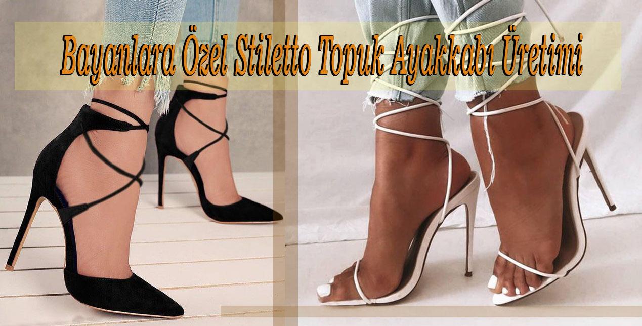 Bayanlara Özel Stiletto Topuk Ayakkabı Üretimi