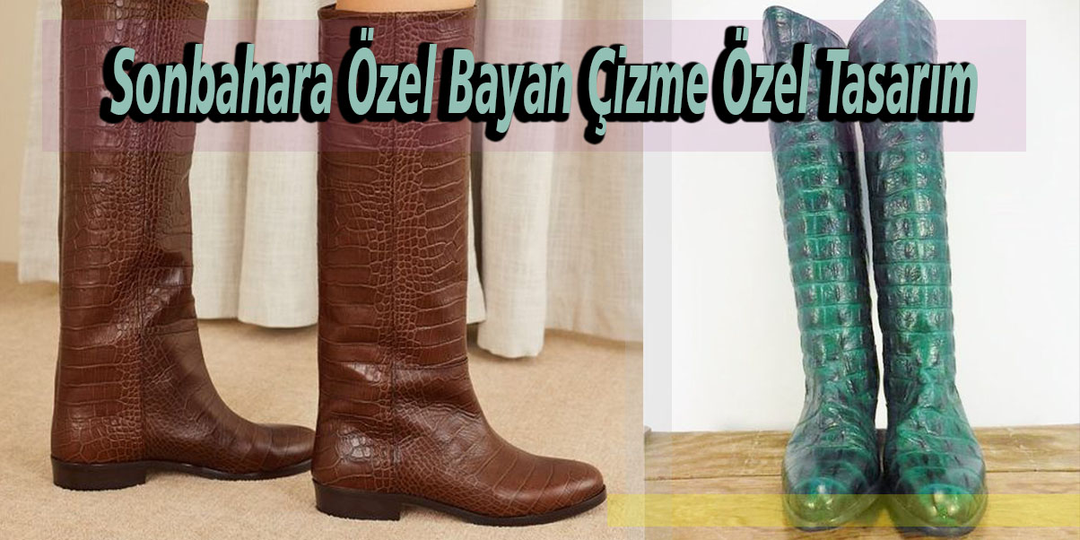 Sonbahara Özel Bayan Çizme Özel Tasarım