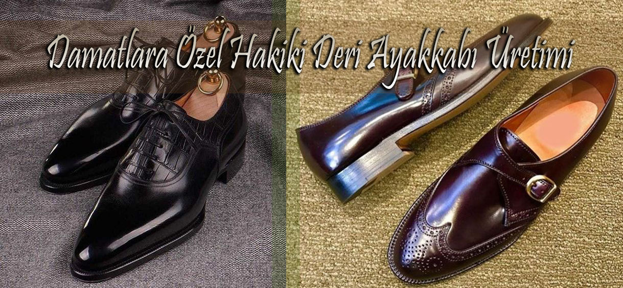 Damatlara Özel Hakiki Deri Ayakkabı Üretimi