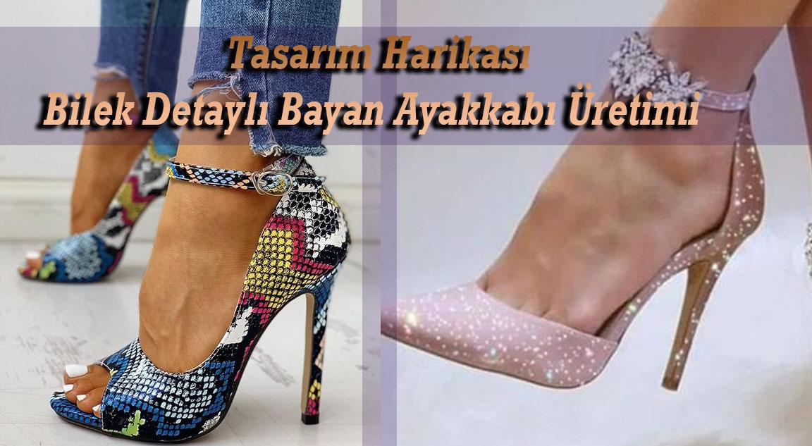 Tasarım Harikası Bilek Detaylı Bayan Ayakkabı Üretimi