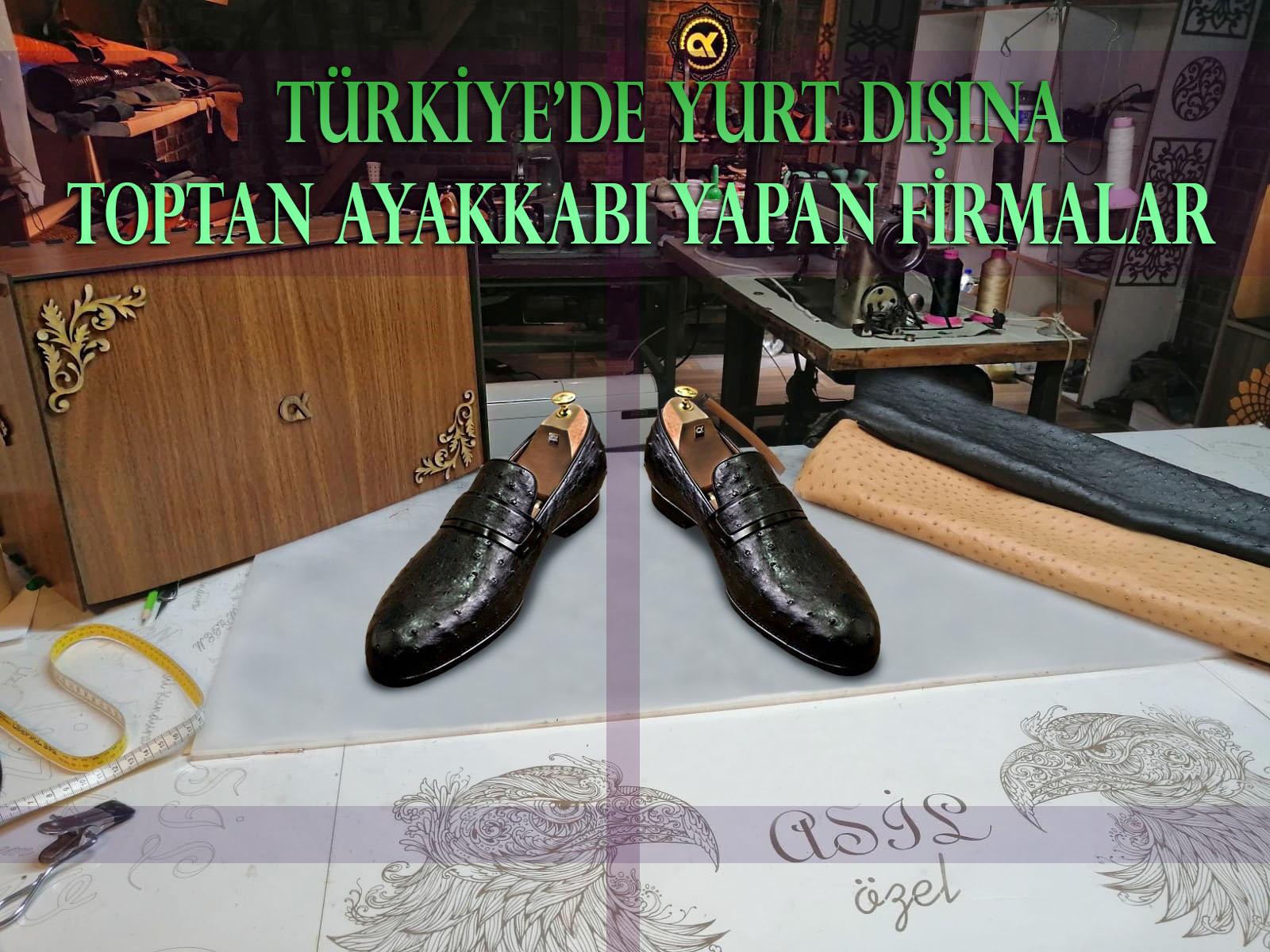 Türkiye'de Yurt Dışına Toptan Ayakkabı Yapan Firmalar
